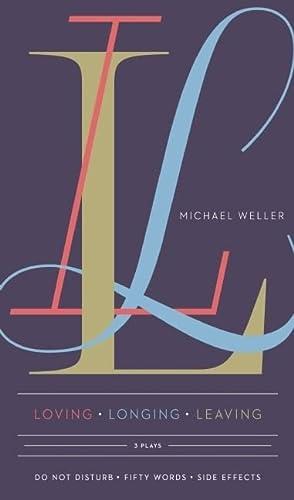 Loving Longing Leaving: Three Plays by Michael: Weller, Michael