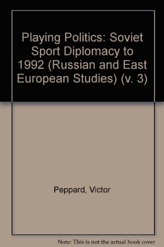Playing Politics: Soviet Sport Diplomacy to 1992 (RUSSIAN AND EAST EUROPEAN STUDIES) (v. 3) (1559384727) by Victor Peppard; James Riordan