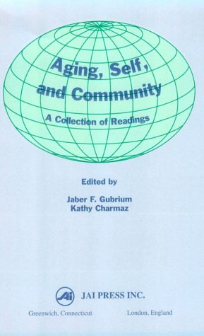 Aging, Self, and Community: A Collection of Readings: Jaber F. Gubrium