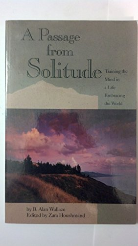 A Passage From Solitude: Training the Mind in a Life Embracing the World