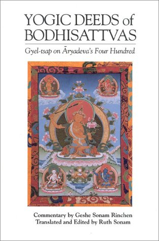 9781559390194: Yogic Deeds of Bodhisattvas: Gyel-tsap on Aryadeva's Four Hundred (Textual Studies and Translations in Indo-Tibetan Buddhism)