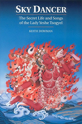 Sky Dancer: The Secret Life and Songs of Lady Yeshe Tsogyel (9781559390651) by Dowman, Keith