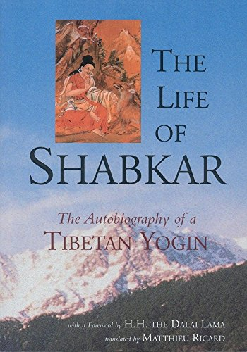 The Life of Shabkar: The Autobiography of a Tibetan Yogin: Shabkar Tsogdruk Rangdrol