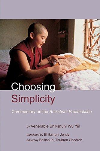 Choosing Simplicity: A Commentary on the Bhikshuni Pratimoksha: Venerable Bhikshuni Wu Yin; ...