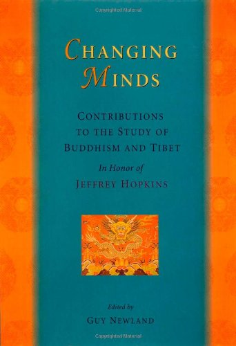 Changing Minds: Contributions to the Study of Buddhism and Tibet in Honor of Jeffrey Hopkins: ...