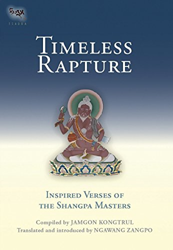 Timeless Rapture: Inspired Verse of the Shangpa Masters: Jamgon Kongtrul; translated and Introduced...