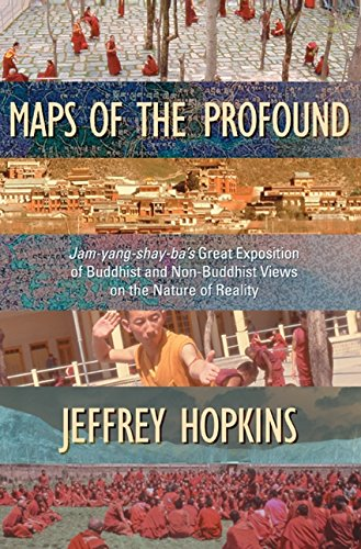 Maps of the Profound: Jam-Yang-Shay-Ba's Great Exposition of Buddhist and Non-Buddhist Views on the Nature of Reality (9781559392075) by Hopkins, Jeffrey
