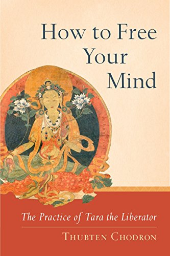 How to Free Your Mind: The Practice of Tara the Liberator: Thubten Chodron