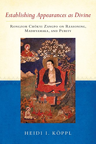 Establishing Appearances as Divine: Rongzom Chokyi Zangpo: Koppl, Heidi I.,