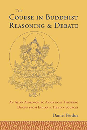 The Course in Buddhist Reasoning and Debate: An Asian Approach to Analytical Thinking Drawn from ...