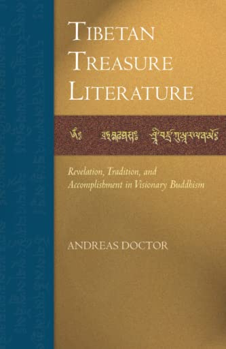 Tibetan Treasure Literature: Revelation, Tradition, and Accomplishment in Visionary Buddhism: ...