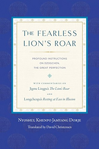The Fearless Lion's Roar: Profound Instructions on Dzogchen, the Great Perfection