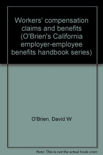 9781559430272: Workers' compensation claims and benefits (O'Brien's California employer-employee benefits handbook series)