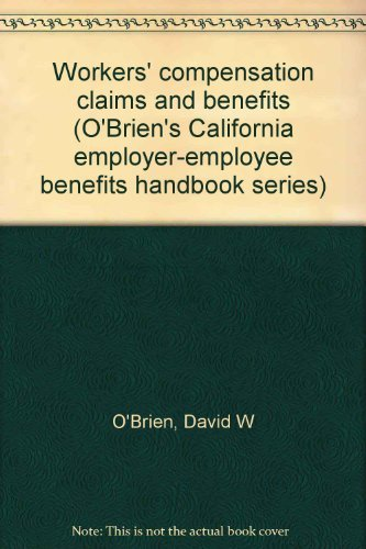 9781559430289: Workers' compensation claims and benefits (O'Brien's California employer-employee benefits handbook series)