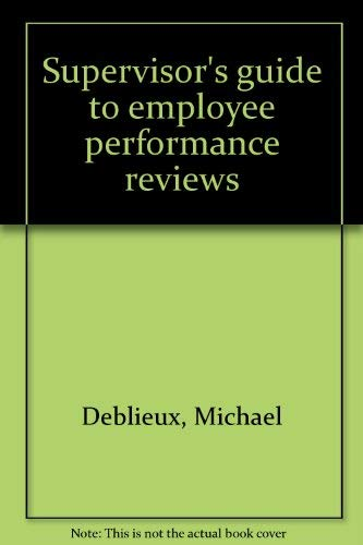 Supervisor's guide to employee performance reviews: Deblieux, Michael