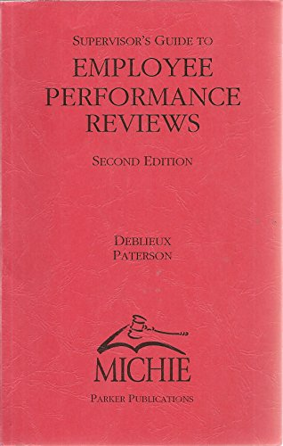 Supervisor's Guide to Employee Performance Reviews: Deblieux, Mike; Paterson,