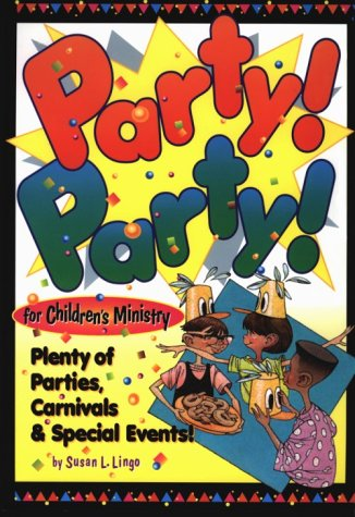 Party! Party! for Children's Ministry: Plenty of Parties, Carnivals, and Special Events (1559456094) by Susan L. Lingo