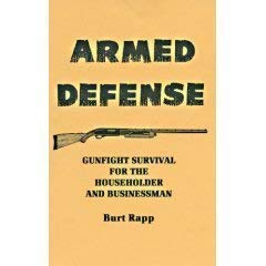 Armed Defense: Gunfight Survival for the Householder and Businessman: Burt Rapp