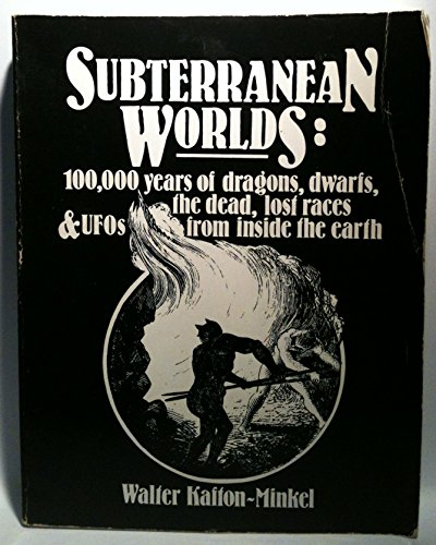 Subterranean Worlds: 100,000 Years of Dragons, Dwarfs, the Dead, Lost Races and Ufos from Inside ...