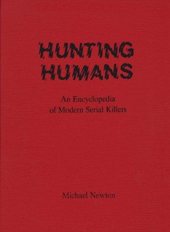 Hunting Humans: An Encyclopedia of Modern Serial: Newton, Michael