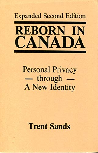 Reborn in Canada : Personal Privacy Through A New Identity: Trent Sands