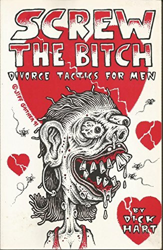 Screw the Bitch: Divorce Tactics for Men (1559500697) by Dick Hart