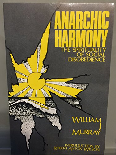 Anarchic Harmony: The Spirituality of Social Disobedience: Murray, William J.
