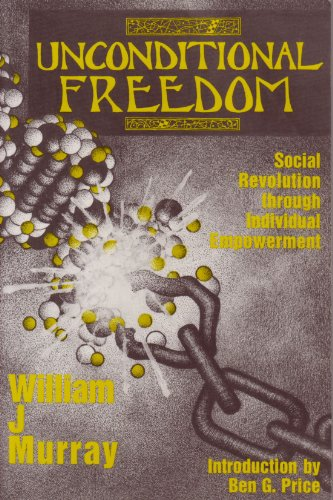 Unconditional Freedom: Social Revolution Through Individual Empowerment: Murray, W. J.