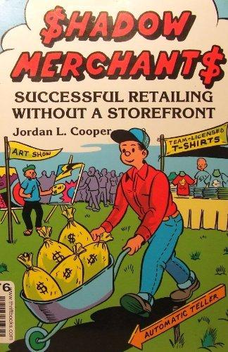 Shadow Merchants: Successful Retailing Without a Storefront: Jordan L. Cooper