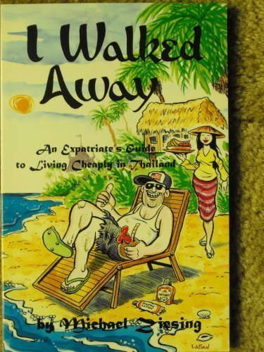 9781559501392: I Walked Away: An Expatriate's Guide to Living Cheaply in Thailand