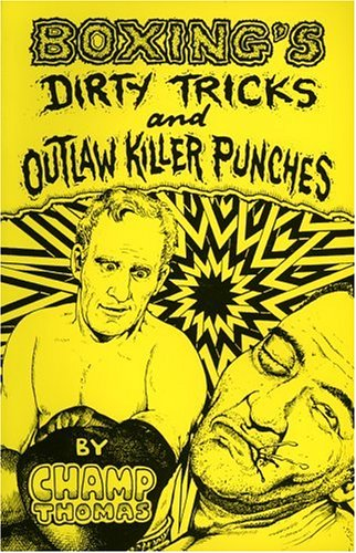 Boxing's Dirty Tricks and Outlaw Killer Punches: Thomas, Champ;Thomas, Jay C.