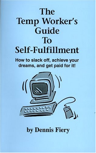 9781559501729: The Temp Worker's Guide To Self-Fulfillment: How to Slack Off, Achieve Your Dreams, and Get Paid for It!