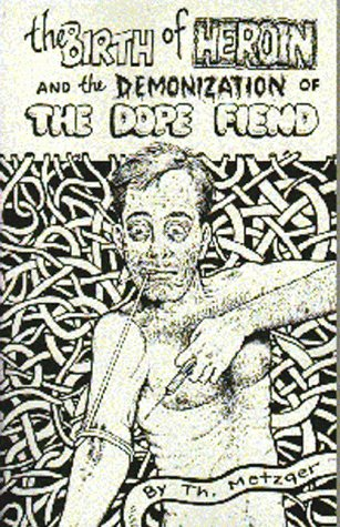 9781559501774: Birth of Heroin and the Demonization of the Dope Fiend