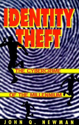 Identity Theft: The Cybercrime of the Millennium: Newman, John Q.