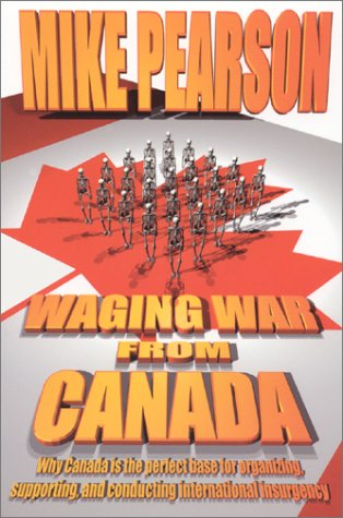 9781559502191: Waging War from Canada: Why Canada Is the Perfect Base for Organizing, Supporting, and Conducting International Insurgency
