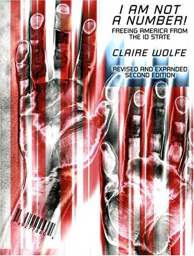 I Am Not A Number!: Freeing America From the ID State: Wolfe, Claire