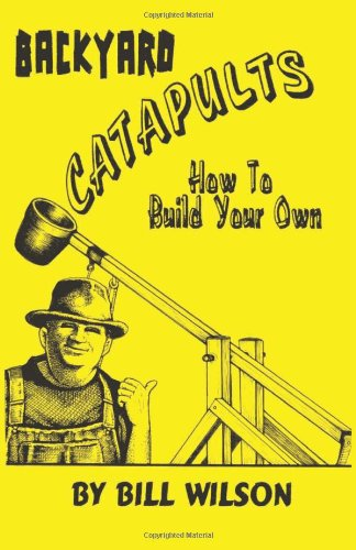 9781559502467: Backyard Catapults: How to Build Your Own