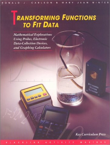 9781559533034: Transforming Functions to Fit Data: Mathematical Explorations Using Probes, Electronic Data-Collection Devices, and Graphing Calculators