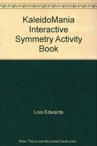 KaleidoMania Interactive Symmetry Activity Book: Lois Edwards, Kevin D. Lee