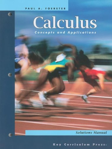 Calculus: Concepts and Applications SOLUTIONS MANUAL (9781559536578) by Paul A. Foerster