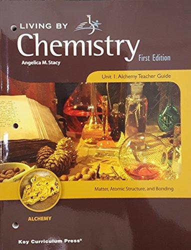 Living by Chemistry Unit 1 Alchemy, Teachers: Angelica M. Stacy