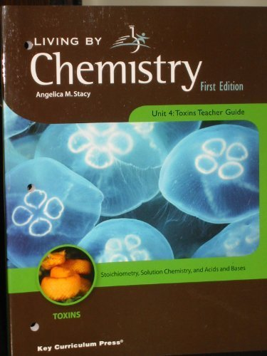 9781559539913: Living By Chemistry, Unit 4: Toxins Teacher Guide (Toxins: Stoichiometry, Solution Chemistry, and Ac