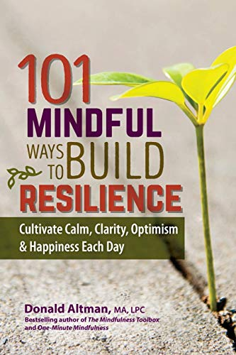 9781559570466: 101 Mindful Ways to Build Resilience: Cultivate Calm, Clarity, Optimism & Happiness Each Day