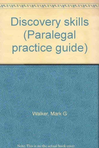 Discovery skills (Paralegal practice guide): Walker, Mark G