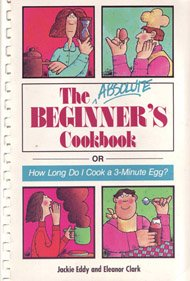 9781559580083: The Absolute Beginner's Cookbook: or How Long Do I Cook a 3-Minute Egg?