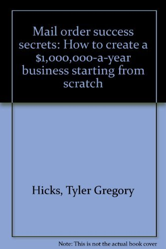 Mail order success secrets: How to create a $1,000,000-a-year business starting from scratch (9781559580212) by Tyler Gregory Hicks