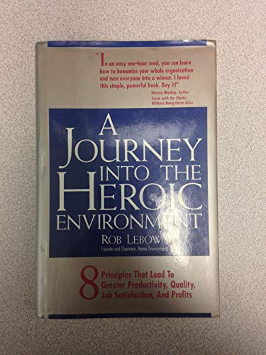 9781559580472: A Journey into the Heroic Environment: 8 Principles That Lead to Greater Productivity, Quality, Job Satisfaction, and P rofits