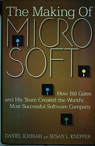 The Making of Microsoft: How Bill Gates and His Team Created the World's Most Successful ...
