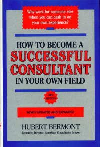9781559581196: How to Become a Successful Consultant in Your Own Field, 3rd Edition