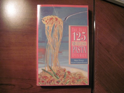 The Best 125 Meatless Pasta Dishes: Geiskopf-Hadler, Susann; Toomay, Mindy